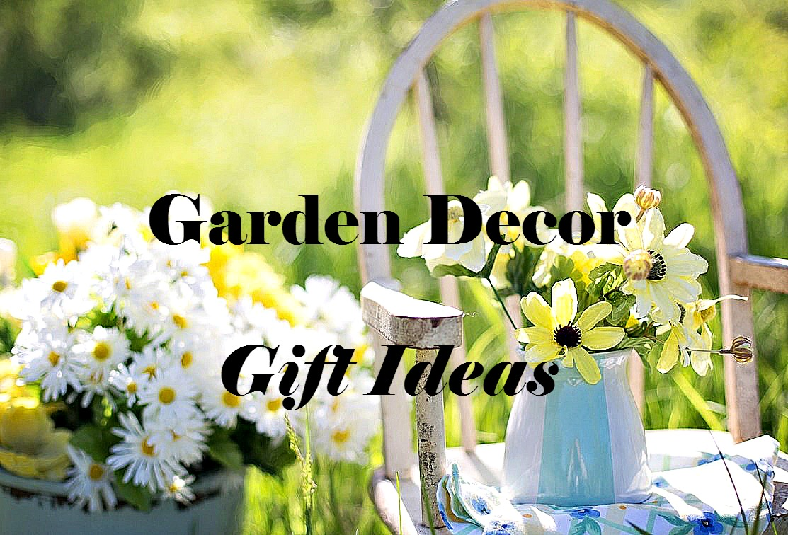 Garden Decor Gift Ideas - For the Gardener Who Has Everything -